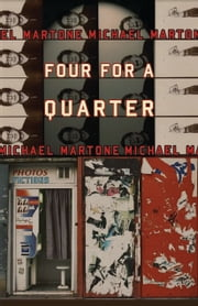 Four for a Quarter - Fictions ebook by Michael Martone
