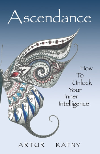 Ascendance - How to Unlock Your Inner Intelligence ebook by Artur Katny
