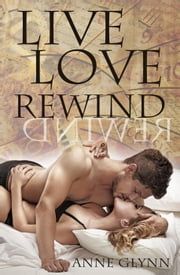 Live Love Rewind: The Three Lives of Leah Preston ebook by Anne Glynn