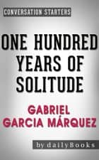 One Hundred Years of Solitude: A Novel by Gabriel Garcia Márquez | Conversation Starters - Daily Books ebook by Daily Books