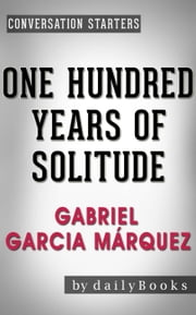 One Hundred Years of Solitude: A Novel by Gabriel Garcia Márquez | Conversation Starters - Daily Books ebook by Kobo.Web.Store.Products.Fields.ContributorFieldViewModel