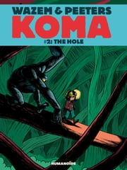 Koma #2 : The Hole - The Hole ebook by Pierre Wazem,Frederik Peeters,Albertine Ralenti