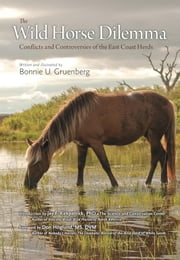 The Wild Horse Dilemma: Conflicts and Controversies of the Atlantic Coast Herds ebook by Gruenberg, Bonnie U