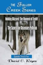 The Fuller Creek Series; Holiday Blizzard, The Moment of Truth! & The Search for Rosemary Pullman ebook by David C. Reyes