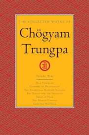 The Collected Works of Chögyam Trungpa, Volume 9 - True Command - Glimpses of Realization - Shambhala Warrior Slogans - The Teacup and the Skullcup - Smile at Fear - The Mishap Lineage - Selected Writings 電子書 by Chogyam Trungpa, Carolyn Rose Gimian