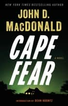 Cape Fear - A Novel ebook by John D. MacDonald, Dean Koontz