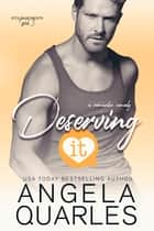 Deserving It - A Romantic Comedy ebook by Angela Quarles