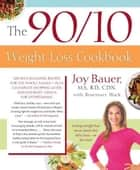 The 90/10 Weight Loss Cookbook - 100-Plus Slimming Recipes for the Whole Family - Plus a Complete Shopping Guide and Gourmet Menus for Entertaining ebook by Rosemary Black, Joy Bauer, M.S.,...