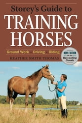 Storey's Guide to Training Horses, 2nd Edition - Ground Work * Driving * Riding ebook by Heather Smith Thomas