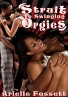 Strait to Swinging Orgies ebook by Arielle Fossett