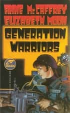 Generation Warriors ebook by Anne McCaffrey,Elizabeth Moon