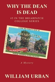 Why the Dean Is Dead - #5 in the Briarpatch College Series ebook by William Urban