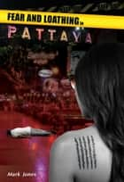 Fear and Loathing in Pattaya ebook by Mark Jones