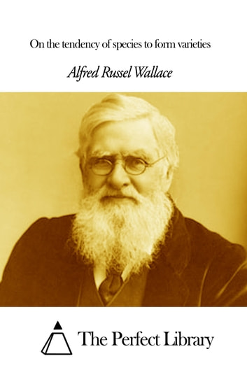 On the tendency of species to form varieties ebook by Alfred Russel Wallace