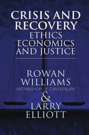 Crisis and Recovery - Ethics, Economics and Justice ebook by L. Elliott,Rowan Williams, Archbishop of Canterbury