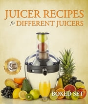 Juicer Recipes For Different Juicers - 2015 Guide to Juicing and Smoothies ebook by Speedy Publishing