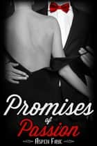 Promises of Passion - Billionaire Romance Story ebook by Aspen Faye