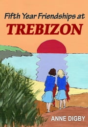 FIFTH YEAR FRIENDSHIPS AT TREBIZON ebook by Anne Digby