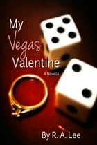 My Vegas Valentine ebook by R.A. Lee
