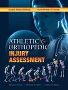 Athletic and Orthopedic Injury Assessment - Case Responses and Interpretations ebook by David C. C Berry, Michael G. Miller, Leisha M. Berry