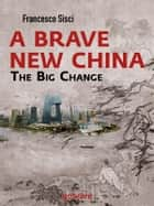 A Brave New China. The big Change ebook by Francesco Sisci