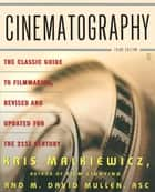 Cinematography - Third Edition ebook by Kris Malkiewicz, M. David Mullen ASC