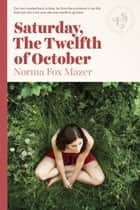 Saturday, The Twelfth Of October ebook by Norma Fox Mazer