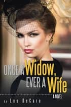 Once a Widow, Ever a Wife - A Novel ebook by Lou DeCaro