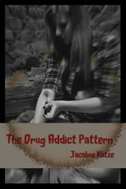 The Drug Addict Pattern ebook by Jacobus Kotze