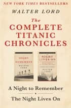 The Complete Titanic Chronicles ebook by Walter Lord