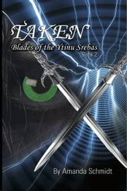 Taken: Blades of the Ytinu Srebas (Book 2) ebook by Amanda Schmidt