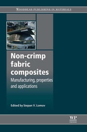 Non-Crimp Fabric Composites - Manufacturing, Properties and Applications ebook by Stepan V Lomov