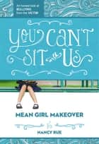 You Can't Sit With Us - An Honest Look at Bullying from the Victim eBook by Nancy N. Rue