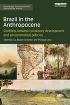 Brazil in the Anthropocene - Conflicts between predatory development and environmental policies ebook by Liz-Rejane Issberner, Philippe Léna