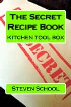 the secret recipe book - kitchen tool box ebook by steven school