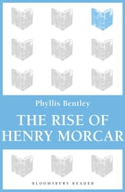 The Rise of Henry Morcar ebook by Phyllis Bentley