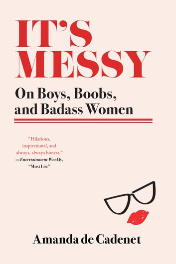 It's Messy - On Boys, Boobs, and Badass Women ebook by Amanda de Cadenet