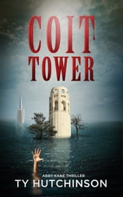 Coit Tower (Abby Kane FBI Thriller - CC Trilogy #3) ebook by Ty Hutchinson