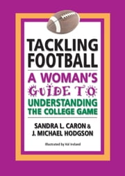Tackling Football: A Woman's Guide to Understanding the College Game ebook by Sandra L Caron & J Michael Hodgson