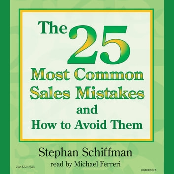 The 25 Most Common Sales Mistakes And How To Avoid Them! audiobook by Stephan Schiffman