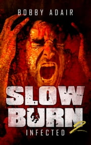 Slow Burn: Infected, Book 2 Zombie Apocalypse Series - A Zombie Thriller ebook by Bobby Adair