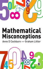 Mathematical Misconceptions - A Guide for Primary Teachers ebook by Professor Anne Cockburn,Mr Paul Littler