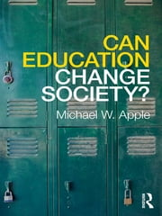 Can Education Change Society? ebook by Michael W. Apple