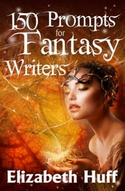 150 Prompts For Fantasy Writers ebook by Elizabeth Huff