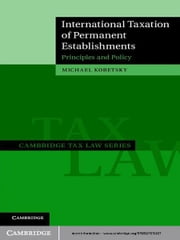 International Taxation of Permanent Establishments - Principles and Policy ebook by Michael Kobetsky