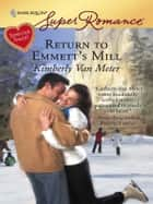 Return To Emmett's Mill ebook by Kimberly Van Meter