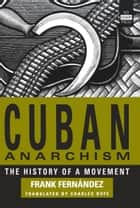 Cuban Anarchism - The History of a Movement ebook by Frank Fernández, Charles Bufe