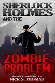 Sherlock Holmes and the Zombie Problem ebook by Nick S. Thomas