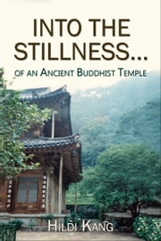 """Into the Stillness ... of an Ancient Buddhist Temple"" ebook by Hildi Kang"