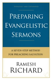 Preparing Evangelistic Sermons - A Seven-Step Method for Preaching Salvation ebook by Ramesh Richard
